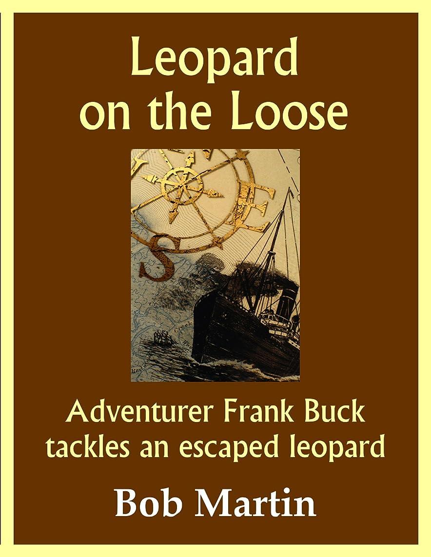 母性閃光同行Leopard on the Loose: Adventurer Frank Buck tackles and escaped leopard (English Edition)