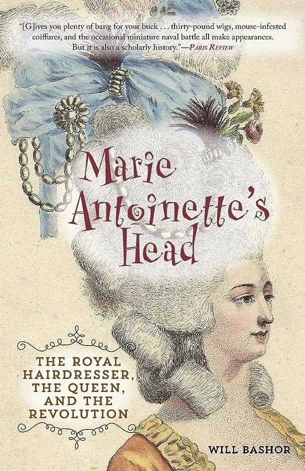 打倒戦略先Marie Antoinette's Head: The Royal Hairdresser, the Queen, and the Revolution