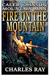 Caleb Johnson: Mountain Man: Fire On The Mountain: A Frontier Western Adventure (A Mountain Life Western Adventure Book 6) Kindle Edition