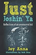 Just Joshin' Ya: Reflections of an uncensored kid (English Edition)
