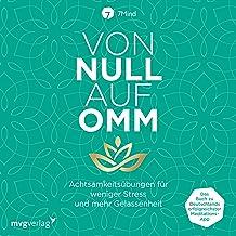 Von Null auf Omm: Achtsamkeitsübungen für weniger Stress und mehr Gelassenheit. Das Buch zu Deutschlands erfolgreichster M...