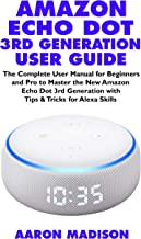 AMAZON ECHO DOT 3RD GENERATION USER GUIDE: The Complete User Manual for Beginners and Pro to Master the New Amazon Echo Dot (3rd Generation) with Clock ... & Alexa Setup Book 1) (English Edition)