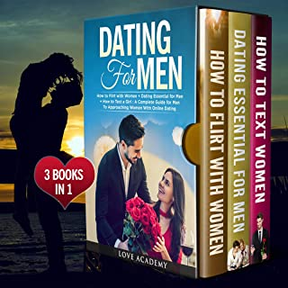 Dating for Men: 3 Books in 1: How to Flirt with Women + Dating Essential for Men + How to Text a Girl: A Complete Guide fo...