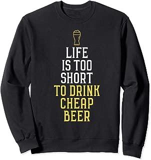 life is too short to drink cheap beer drinker brewmaster Sweatshirt