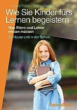 Wie Sie Kinder fürs Lernen begeistern: Was Eltern und Lehrer wissen müssen (German Edition)