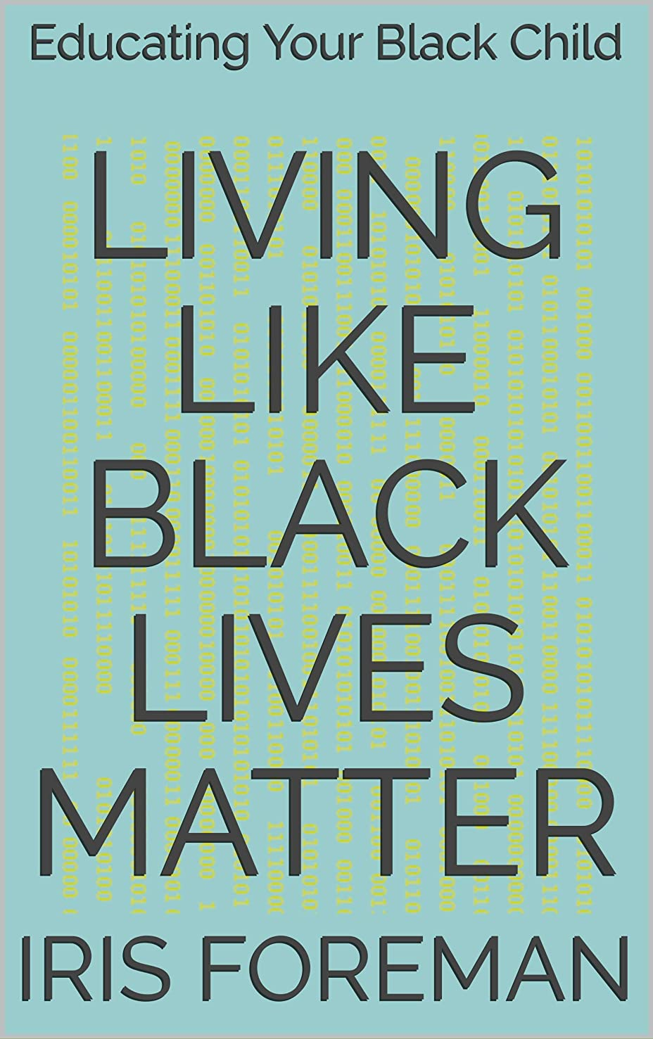 折る法律により緊張Living Like Black Lives Matter: Educating Our Black Children (English Edition)