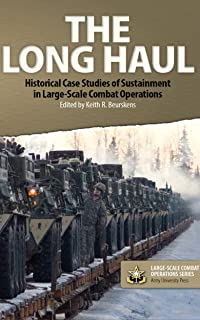 The Long Haul: Historical Case Studies of Sustainment in Large-Scale Combat Operations (Large-Scale Combat Operations Series Book 4)