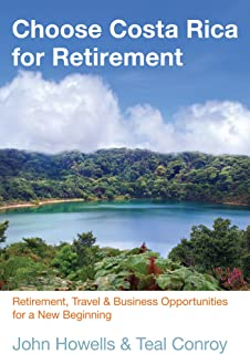 Choose Costa Rica for Retirement: Retirement, Travel & Business Opportunities for a New Beginning (Choose Retirement Series) (English Edition)