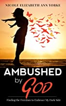 Ambushed By God: Finding The Freedom To Embrace My Dark Side