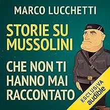 Storie su Mussolini che non ti hanno mai raccontato