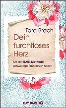 Dein furchtloses Herz: Mit der RAIN-Methode schwierige Emotionen heilen (German Edition)
