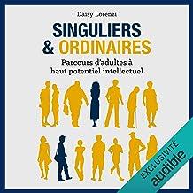 Singuliers et ordinaires: Parcours d'adultes à haut potentiel intellectuel