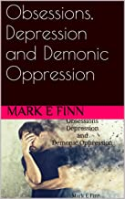 Obsessions, Depression and Demonic Oppression
