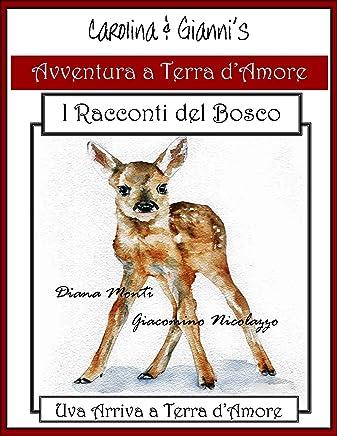Carolina e Giannis Avventura a Terra dAmore: Uva Arriva a Terra dAmore (I Racconti del Bosco Vol. 1)