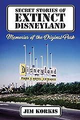 Secret Stories of Extinct Disneyland: Memories of the Original Park Kindle Edition