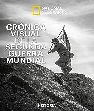 Crónica visual de la Segunda Guerra Mundial (NATGEO HISTORIA) (Spanish Edition)