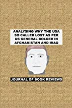ANALYSING WHY THE USA SO CALLED LOST AS PER US GENERAL BOLGER IN AFGHANISTAN AND IRAQ: JOURNAL OF BOOK REVIEWS