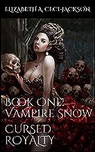 Cursed Royalty: Book One: Vampire Snow