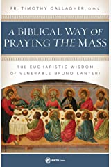 A Biblical Way of Praying the Mass: The Eucharistic Wisdom of Venerable Bruno Lanteri Kindle Edition