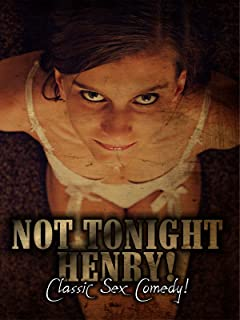 Not Tonight Henry: Classic Sex Comedy