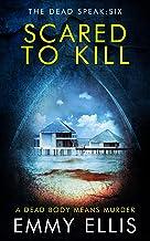 Scared to Kill (The Dead Speak Book 6)