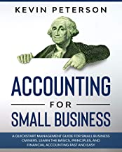 Accounting for Small Business: A QuickStart Management Guide for Small Business Owners. Learn the Basics, Principles, and Financial Accounting Fast and Easy
