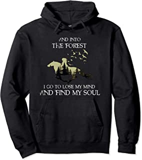 And Into The Forest I Go To Lose My Mind Find My Soul Horse Pullover Hoodie
