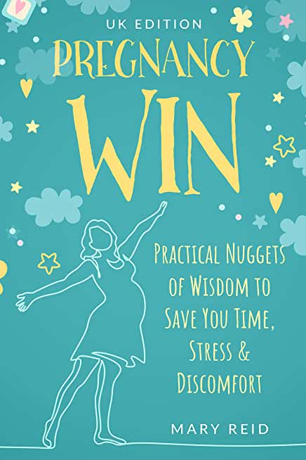 PREGNANCY WIN - UK Book Edition: Easy Pregnancy Books for First Time Mums in the UK - Quick Practical Tips & Wisdom (English Edition)