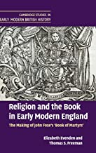 Religion and the Book in Early Modern England: The Making of John Foxe's 'Book of Martyrs' (Cambridge Studies in Early Modern British History)