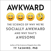 Awkward: The Science of Why We're Socially Awkward and Why That's Awesome