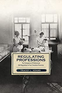 Regulating Professions: The Emergence of Professional Self-Regulation in Four Canadian Provinces