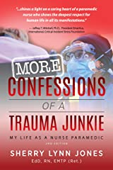 More Confessions of a Trauma Junkie: My Life as a Nurse Paramedic, 2nd Ed. Kindle Edition