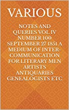 Notes and Queries Vol IV Number 100 September 27 1851 A Medium of Inter-communication for Literary Men Artists Antiquaries...