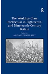 The Working-Class Intellectual in Eighteenth- and Nineteenth-Century Britain Kindle Edition