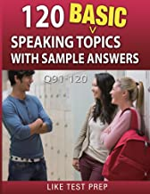 120 Basic Speaking Topics with Sample Answers Q91-120 (120 Basic Speaking Topics 30 Day Pack Book 4)