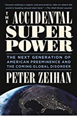 The Accidental Superpower: The Next Generation of American Preeminence and the Coming Global Disorder Kindle Edition