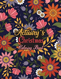 Actuary's Christmas Coloring Book: This Coloring Book Helps Reduce Stress, Relieve Anxiety, Spark Creativity and More. Mal...