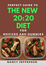 Perfect Guide To The New 20:20 Diet For Novices And Dummies: Delectable Recipes For 20:20 Diet For Staying Healthy And Fee...