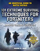 101 Extreme Survival Techniques for Fortniters: An Unofficial Guide to Fortnite Battle Royale (Master Combat)