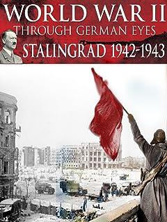 World War II Through German Eyes: Stalingrad