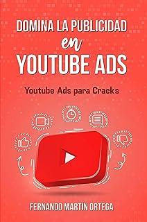 Domina la Publicidad en Youtube Ads: Youtube Ads para Cracks (Spanish Edition)