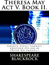 Theresa May Act V. Book II.: Grants Steel! Yankee! Another £95,000.00 [With No Images.]
