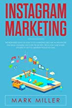Instagram Marketing: The Beginners Guide on How to Do Marketing, Become an Influencer and Build a Business. Discover the Secrets, Tricks and Case Studies Updated to 2019 to Generate Passive Income.