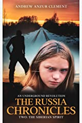 The Russia Chronicles. An Underground Revolution. Two: The Siberian Spirit Kindle Edition