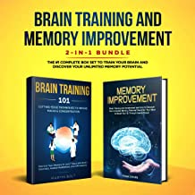Brain Training and Memory Improvement 2-in-1 Bundle: Brain Training 101 + Memory Improvement - The #1 Complete Box Set to Train Your Brain and Discover Your Unlimited Memory Potential