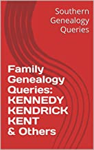 Family Genealogy Queries: KENNEDY KENDRICK KENT & Others (Southern Genealogical Research)