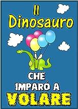 Libri per bambini : Il Dinosauro Che Imparò a Volare  (Children's book in Italian, storie della buonanotte per bambini) (Italian Edition)