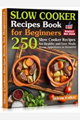 Slow Cooker Recipes Book for Beginners: 250 Slow Cooker Cookbook for Healthy and Easy Meals (From Appetizers to Desserts). Kindle Edition