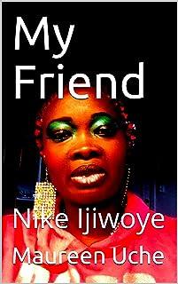 My Friend: Nike Ijiwoye (English Edition)