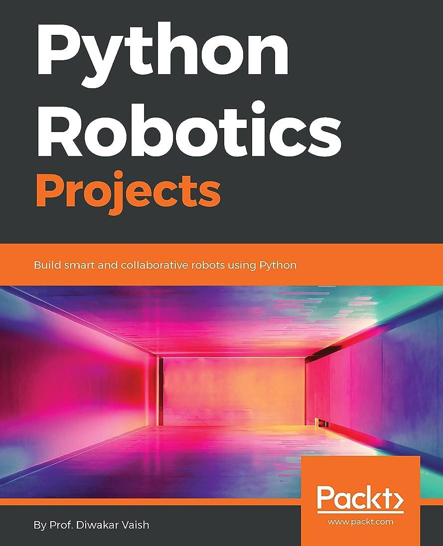 写真のフェロー諸島幻滅Python Robotics Projects: Build smart and collaborative robots using Python (English Edition)